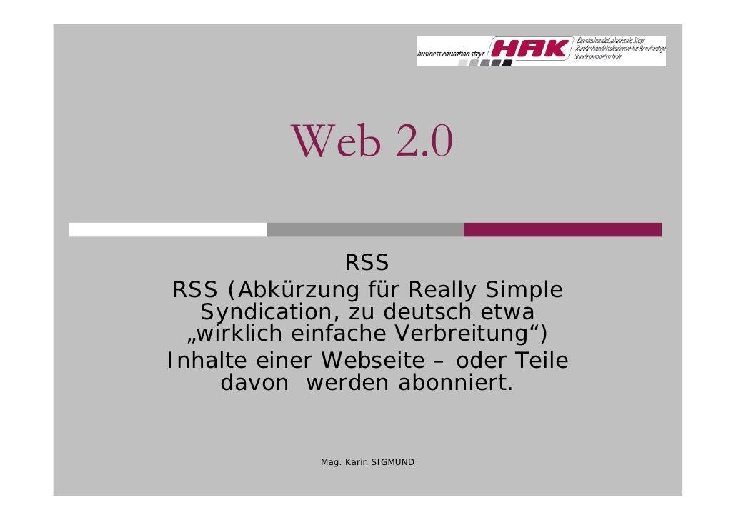 """Web 2.0                   RSS  RSS (Abkürzung für Really Simple    Syndication, zu deutsch etwa   """"wirklich einfache Verbr..."""