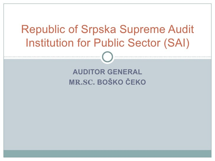 AUDITOR GENERAL M R.SC.  BOŠKO ČEKO Republic of Srpska  Supreme  Audit  Institution  for Public Sector ( SAI )