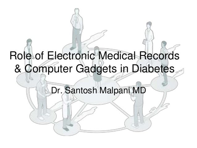 Role of Electronic Medical Records & Computer Gadgets in Diabetes        Dr. Santosh Malpani MD