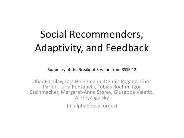 Social Recommenders,  Adaptivity, and Feedback       Summary of the Breakout Session from RSSE'12 OhadBarzilay, Lars Heine...