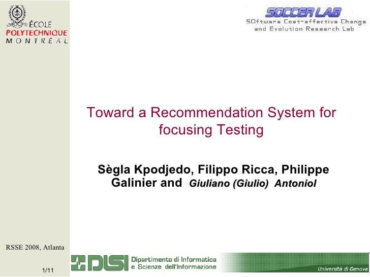 Sègla Kpodjedo, Filippo Ricca, Philippe Galinier and   Giuliano (Giulio)  Antoniol RSSE 2008, Atlanta  Toward a Recommend...