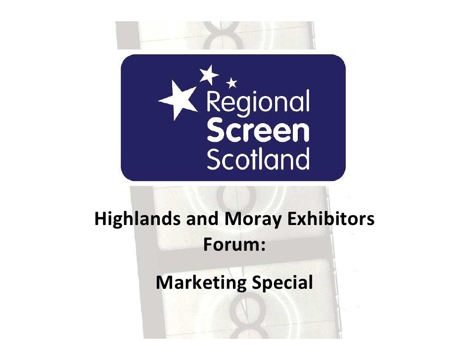 Highlands and Moray Exhibitors             Forum:       Marketing Special