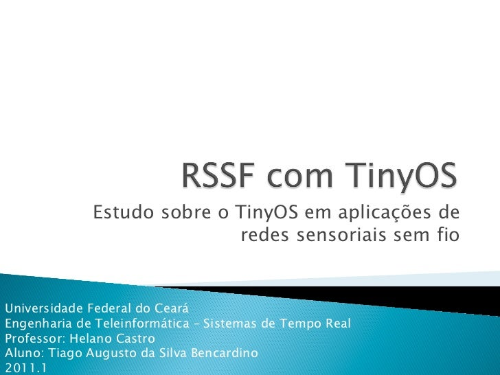 Estudo sobre o TinyOS em aplicações de                            redes sensoriais sem fioUniversidade Federal do CearáEng...