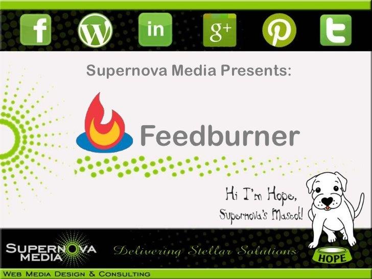 Supernova Media Presents:      Feedburner