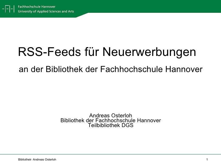RSS-Feeds für Neuerwerbungen   <ul><li>an der Bibliothek der Fachhochschule Hannover </li></ul><ul><li>Andreas Osterloh </...