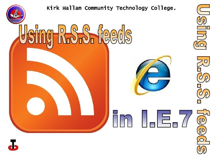 Kirk Hallam Community Technology College. Using R.S.S. feeds Using R.S.S. feeds in I.E.7