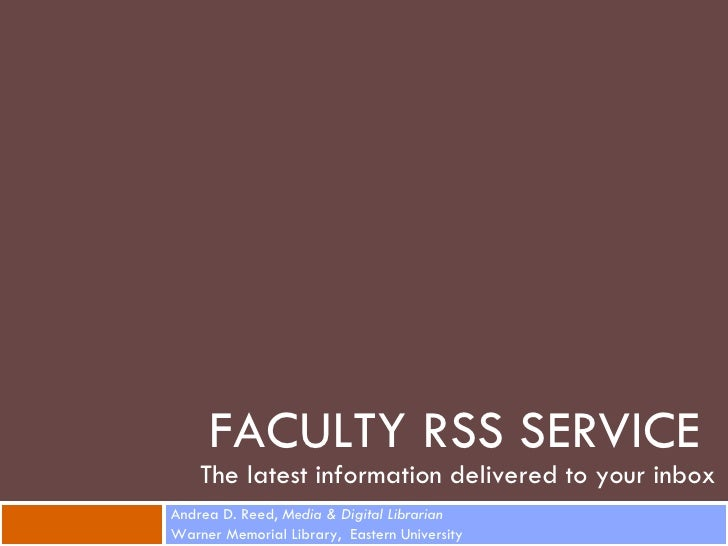 FACULTY RSS SERVICE     The latest information delivered to your inbox Andrea D. Reed, Media & Digital Librarian Warner Me...