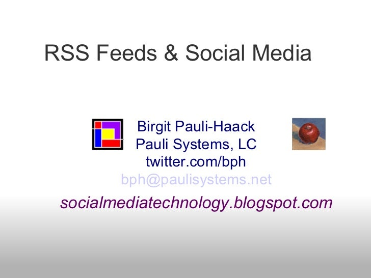 RSS Feeds & Social Media  Birgit Pauli-Haack Pauli Systems, LC twitter.com/bph [email_address] socialmediatechnology.blogs...