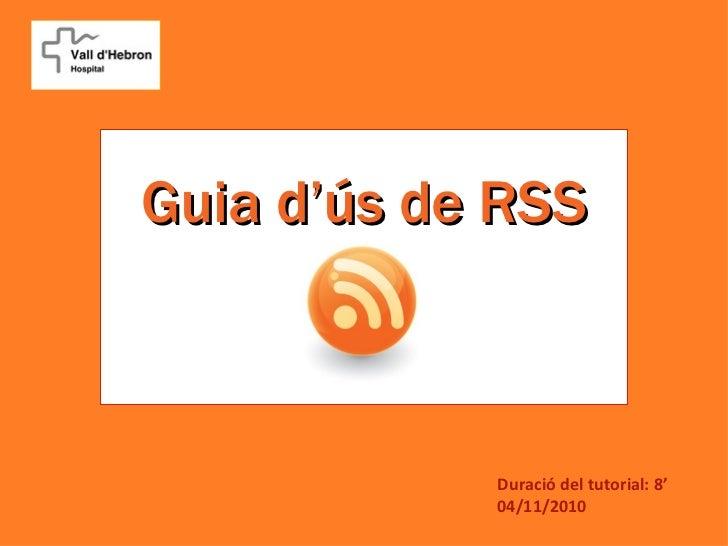 Guia d'ús de RSS            Duració del tutorial: 8'            04/11/2010