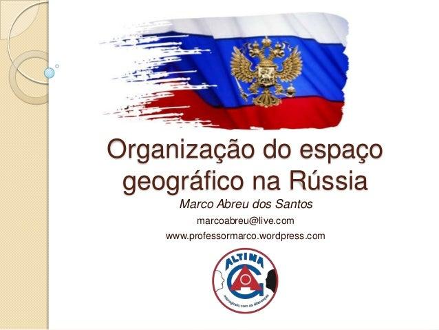 Organização do espaçogeográfico na RússiaMarco Abreu dos Santosmarcoabreu@live.comwww.professormarco.wordpress.com