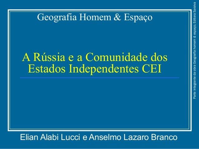 Geografia Homem & Espaço A Rússia e a Comunidade dos Estados Independentes CEI Elian Alabi Lucci e Anselmo Lazaro Branco P...