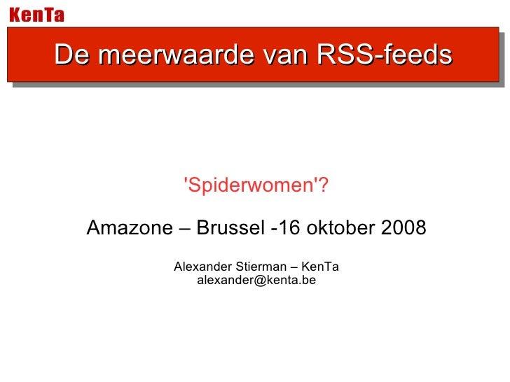 'Spiderwomen'? Amazone – Brussel -16 oktober 2008 Alexander Stierman – KenTa [email_address] De meerwaarde van RSS-feeds