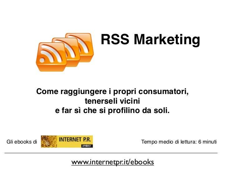 RSS Marketing               Come raggiungere i propri consumatori,                         tenerseli vicini               ...