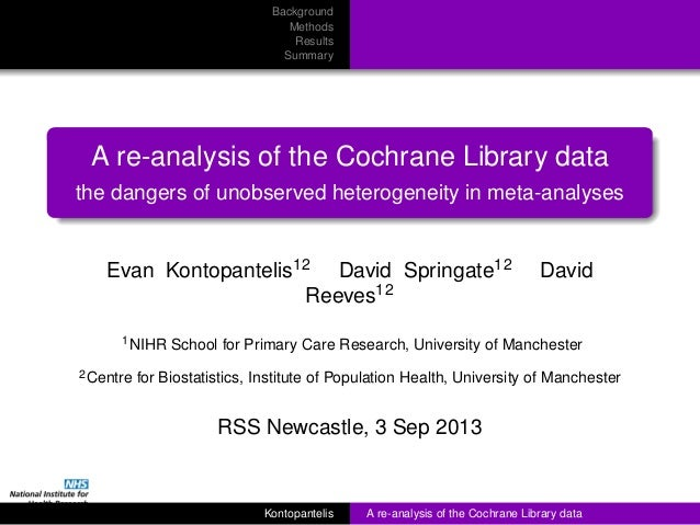 Background Methods Results Summary A re-analysis of the Cochrane Library data the dangers of unobserved heterogeneity in m...