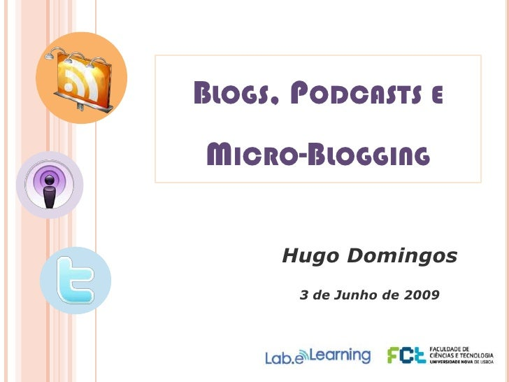 Blogs, Podcasts e Micro-Blogging<br />Hugo Domingos <br />3 de Junho de 2009<br />