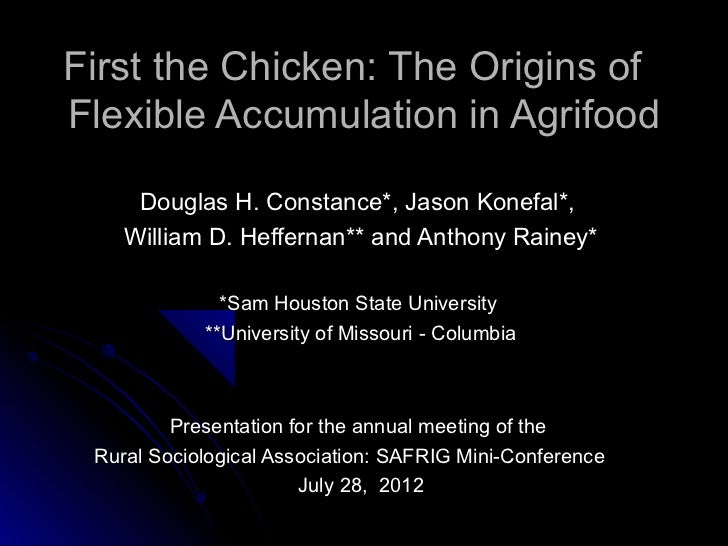 First the Chicken: The Origins ofFlexible Accumulation in Agrifood     Douglas H. Constance*, Jason Konefal*,    William D...