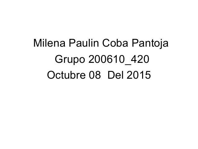 Milena Paulin Coba Pantoja Grupo 200610_420 Octubre 08 Del 2015