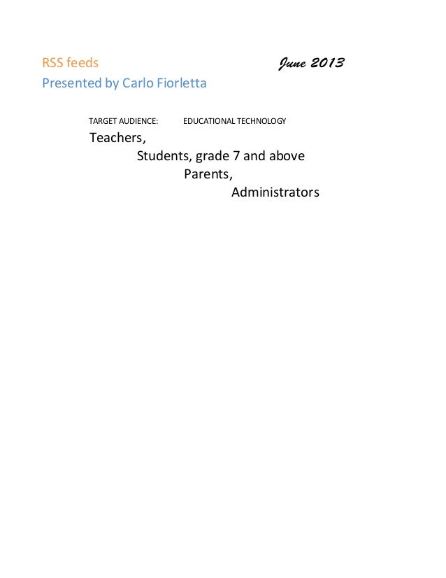 RSS feeds  June 2013Presented by Carlo FiorlettaTARGET AUDIENCE: EDUCATIONAL TECHNOLOGYTeachers, Students,...