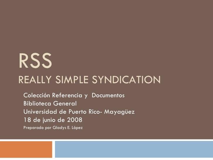 RSS REALLY SIMPLE SYNDICATION Colección Referencia y  Documentos  Biblioteca General  Universidad de Puerto Rico- Mayagüez...