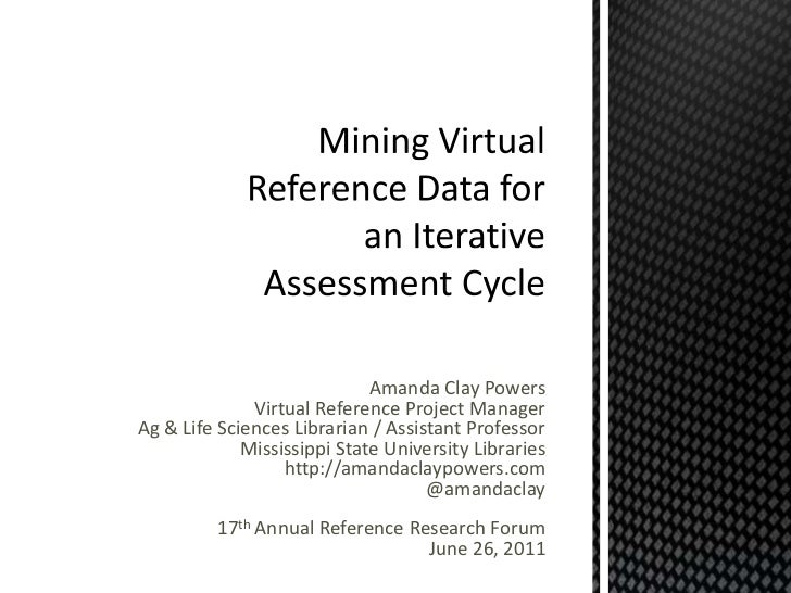 Mining Virtual Reference Data for an Iterative Assessment Cycle<br />Amanda Clay Powers<br />Virtual Reference Project Man...
