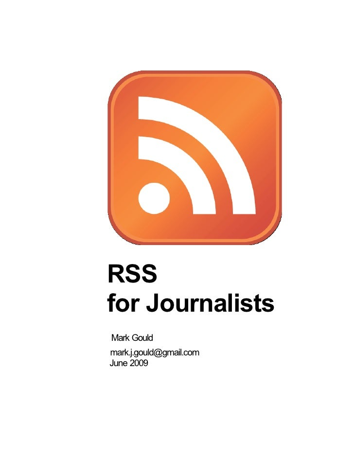 RSS for Journalists Mark Gould mark.j.gould@gmail.com June 2009