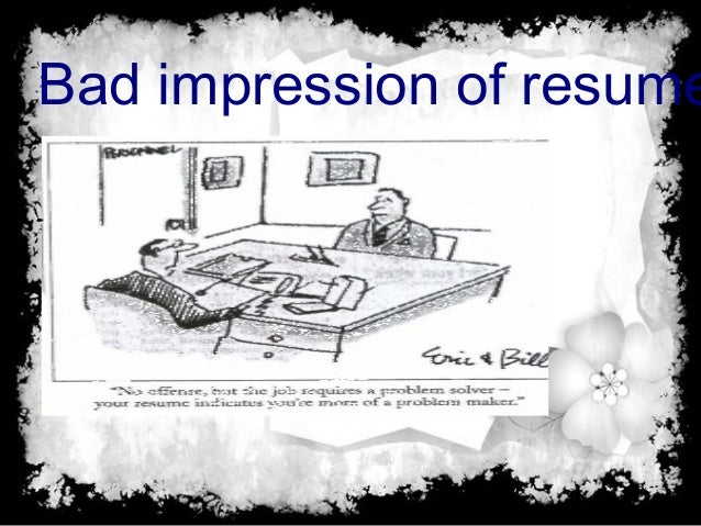 bad impression of resume 7