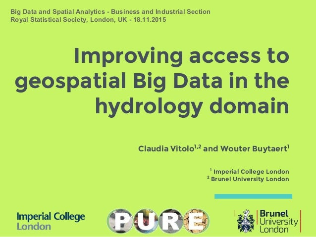 Improving access to geospatial Big Data in the hydrology domain Claudia Vitolo1,2 and Wouter Buytaert1 1 Imperial College ...