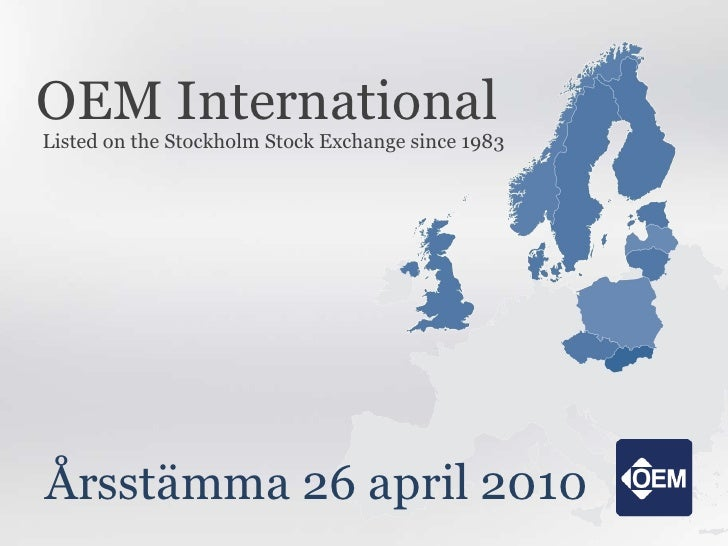 OEM International Listed on the Stockholm Stock Exchange since 1983 Årsstämma 26 april 2010