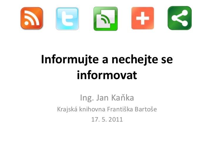 Informujte a nechejte se      informovat         Ing. Jan Kaňka  Krajská knihovna Františka Bartoše              17. 5. 2011