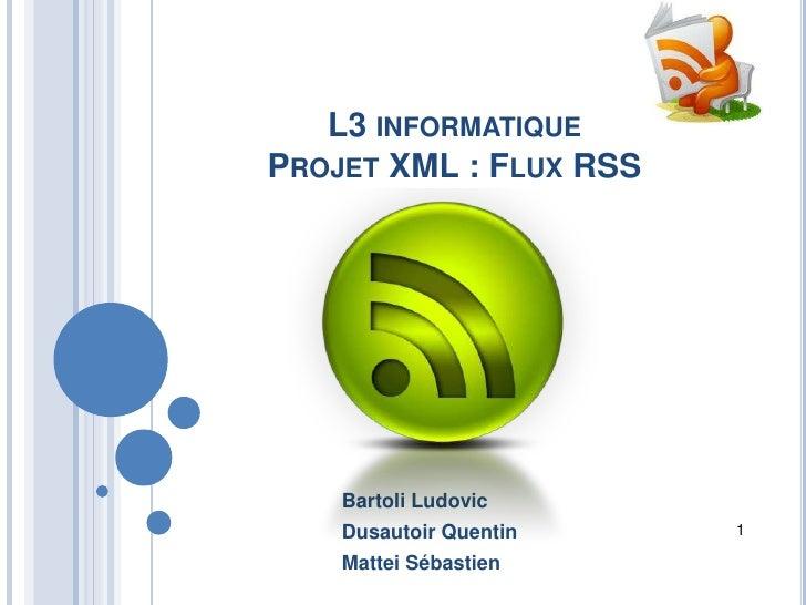 L3 informatique Projet XML : Flux RSS<br />Bartoli Ludovic<br />Dusautoir Quentin<br />Mattei Sébastien<br />1<br />