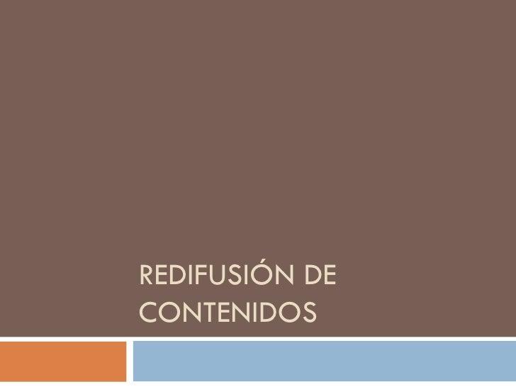 REDIFUSIÓN DE CONTENIDOS