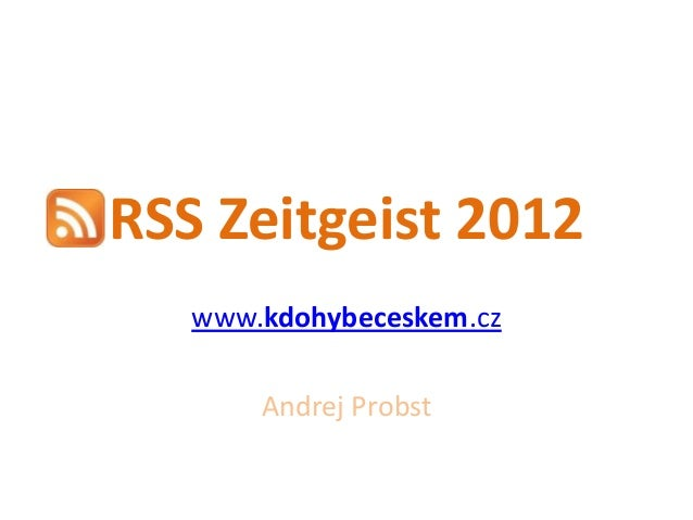 RSS Zeitgeist 2012   www.kdohybeceskem.cz       Andrej Probst