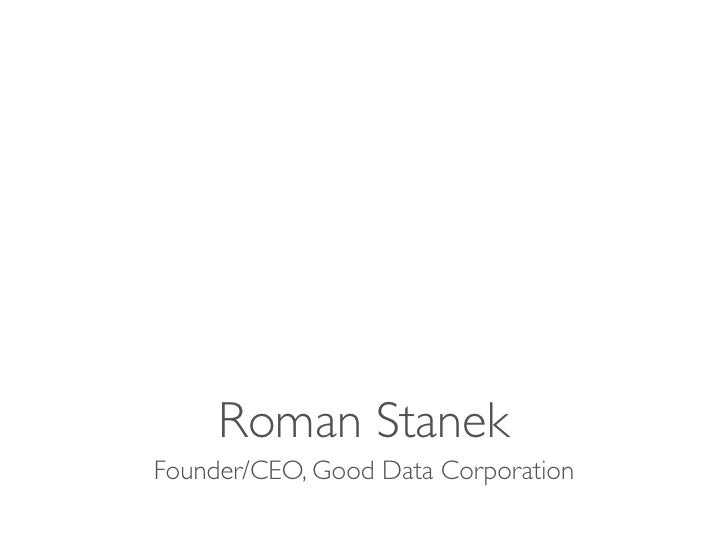 Roman Stanek Founder/CEO, Good Data Corporation