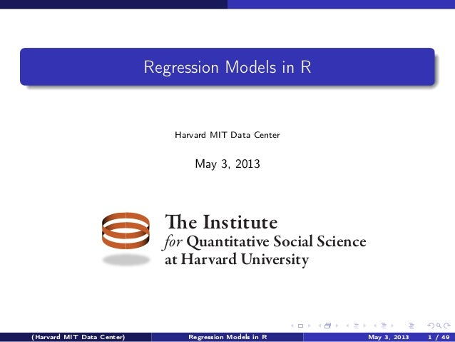 Regression Models in R                                Harvard MIT Data Center                                    May 3, 20...