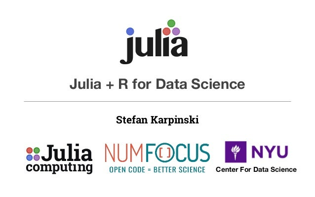 computing Julia Julia + R for Data Science Stefan Karpinski u alj i Center For Data Science