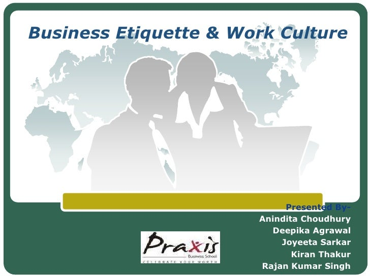 Business Etiquette & Work Culture                            Presented By-                       Anindita Choudhury       ...