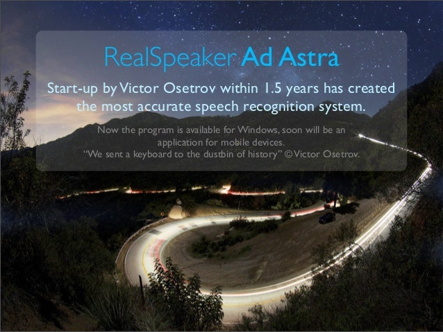 RealSpeaker Ad Astra Start-up byVictor Osetrov within 1.5 years has created the most accurate speech recognition system. N...