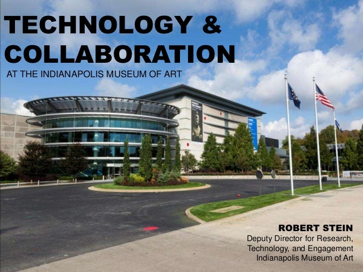 TECHNOLOGY &COLLABORATIONAT THE INDIANAPOLIS MUSEUM OF ART                                            ROBERT STEIN        ...