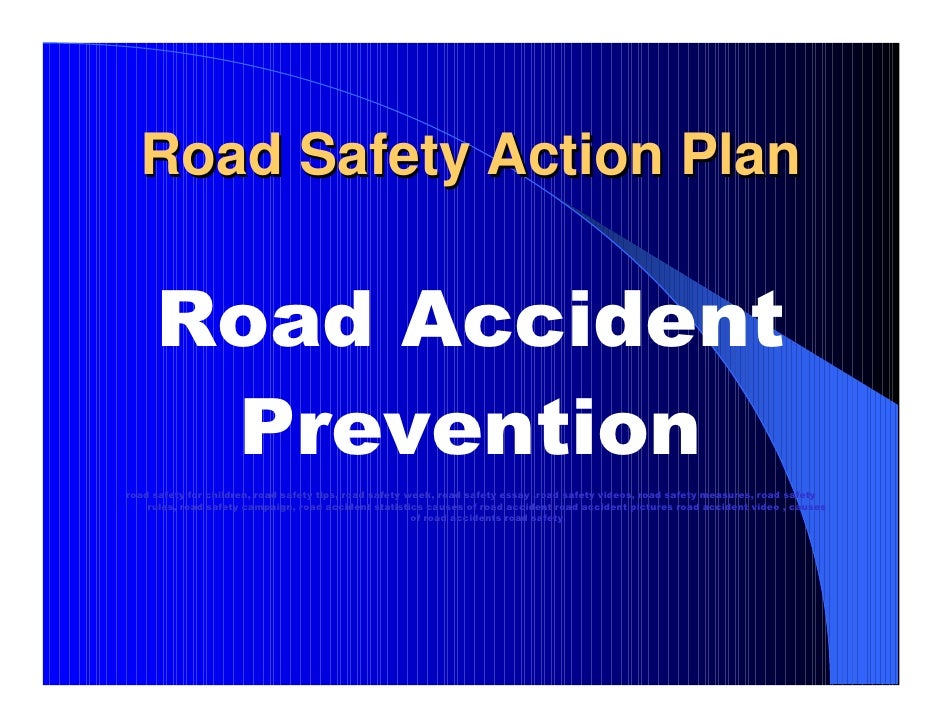 Road Safety Action Plan <ul><li>Road Accident </li></ul><ul><li>Prevention   </li></ul><ul><li>road safety for children, r...
