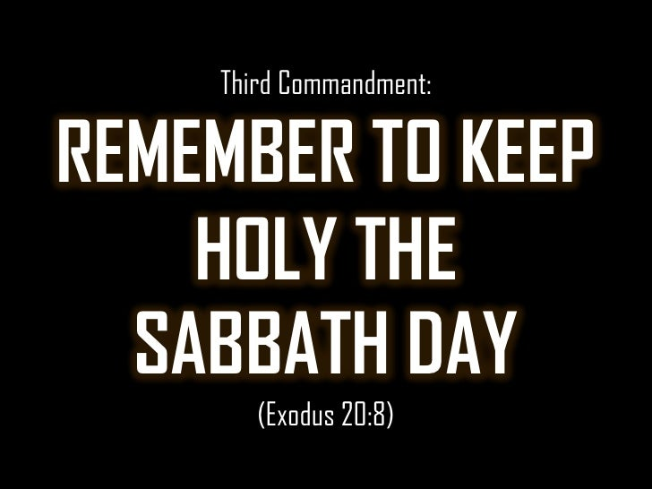 Third Commandment:<br />REMEMBER TO KEEP HOLY THE <br />SABBATH DAY<br />(Exodus 20:8)<br />