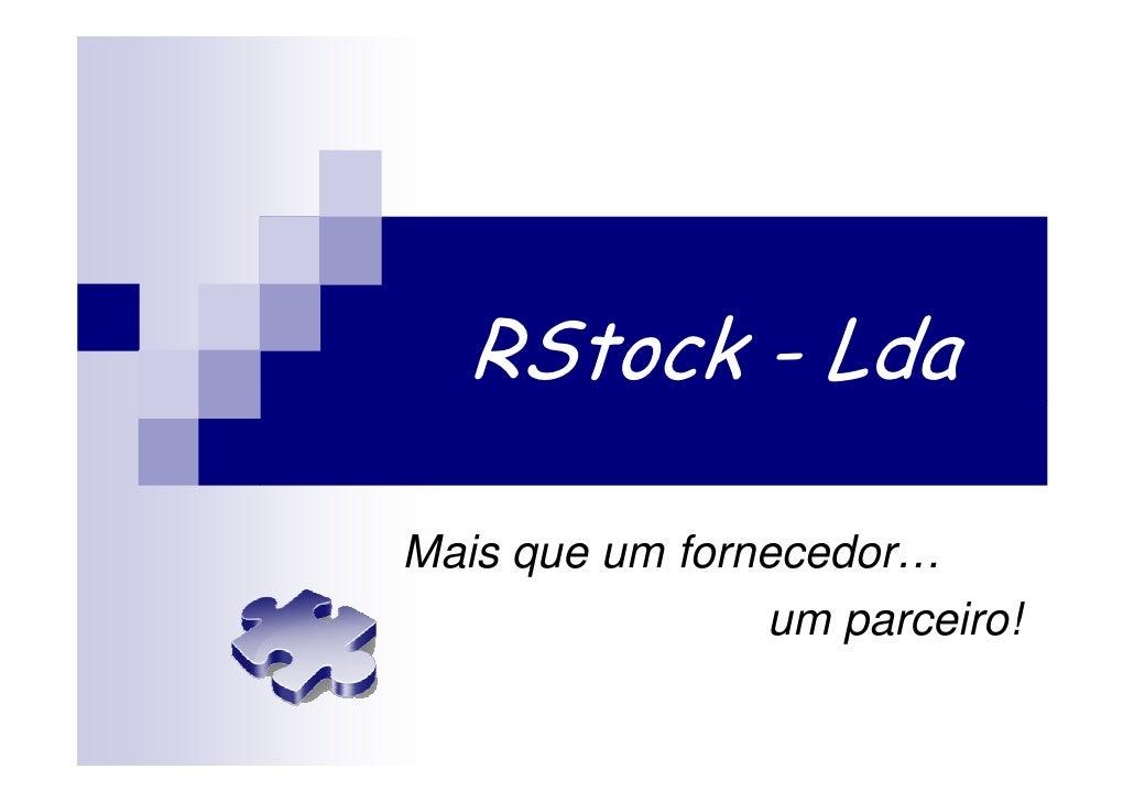 RStock - Lda  Mais que um fornecedor…                 um parceiro!