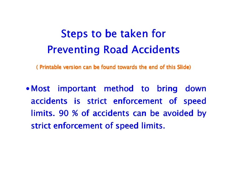 how to reduce accident on our An accident, also known as an unintentional injury, is an undesirable, incidental, and unplanned event that could have been prevented had circumstances leading up to the accident been recognized, and acted upon, prior to its occurrence most scientists who study unintentional injury avoid using the term accident and focus on factors that .