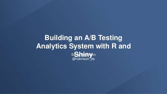 Building an A/B Testing Analytics System with R and ShinyEmily Robinson @robinson_es
