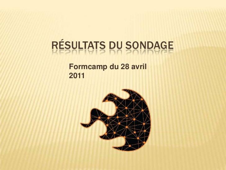 Résultats du sondage<br />Formcamp du 28 avril 2011<br />
