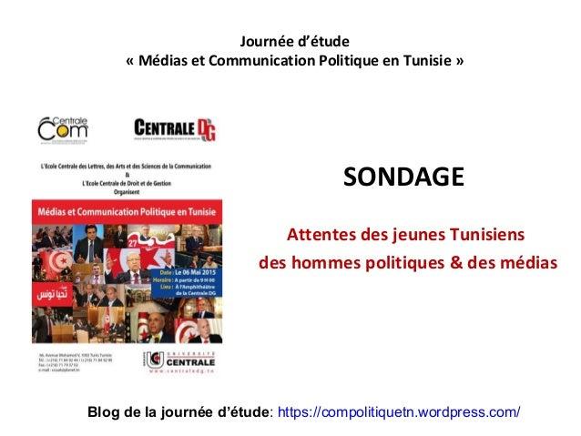 SONDAGE Attentes des jeunes Tunisiens des hommes politiques & des médias Journée d'étude « Médias et Communication Politiq...