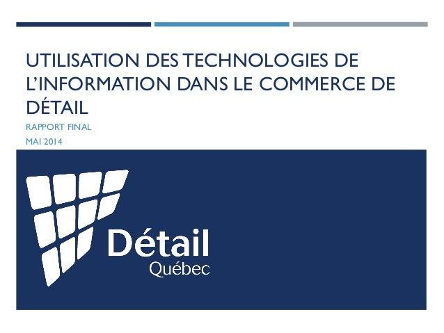 UTILISATION DES TECHNOLOGIES DE L'INFORMATION DANS LE COMMERCE DE DÉTAIL  RAPPORT FINAL  MAI 2014