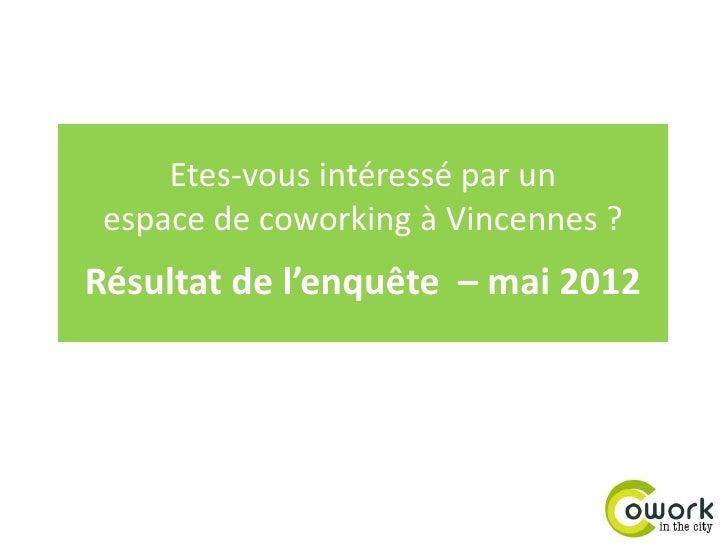 Etes-vous intéressé par un espace de coworking à Vincennes ?Résultat de l'enquête – mai 2012