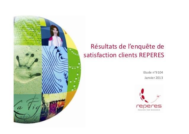 Résultats de l'enquête desatisfaction clients REPERESEtude n°9104Janvier 2013