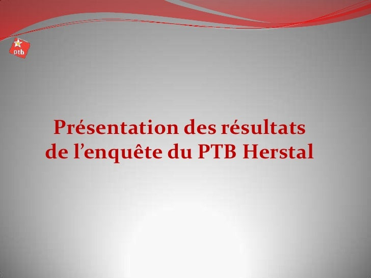 Présentation des résultatsde l'enquête du PTB Herstal