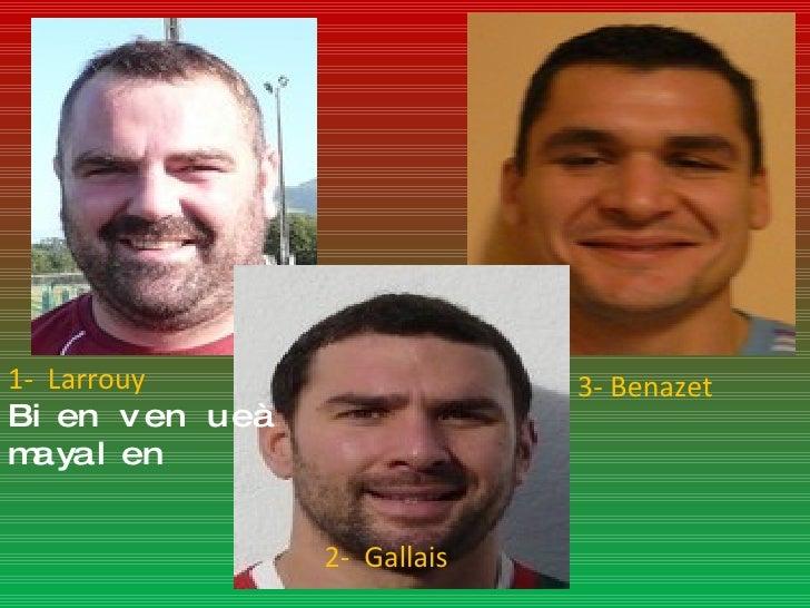 1-  Larrouy Bienvenue  à mayalen 3-  Benazet 2-  Gallais